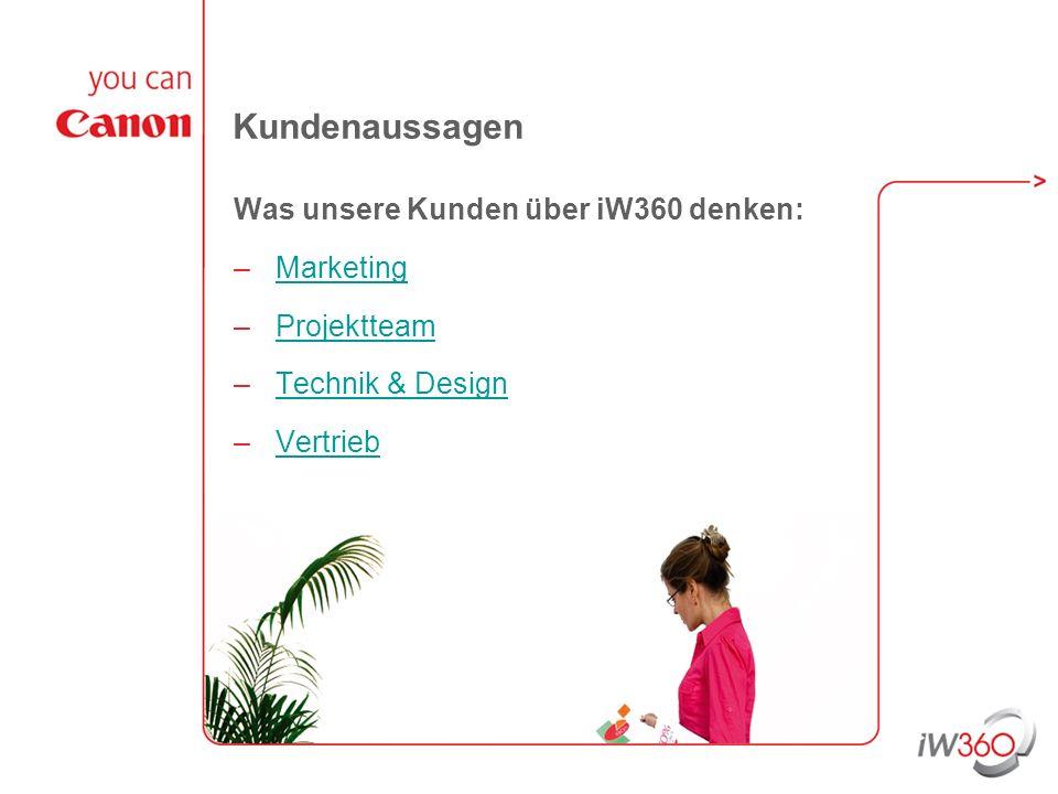 Kundenaussagen Was unsere Kunden über iW360 denken: –MarketingMarketing –ProjektteamProjektteam –Technik & DesignTechnik & Design –VertriebVertrieb