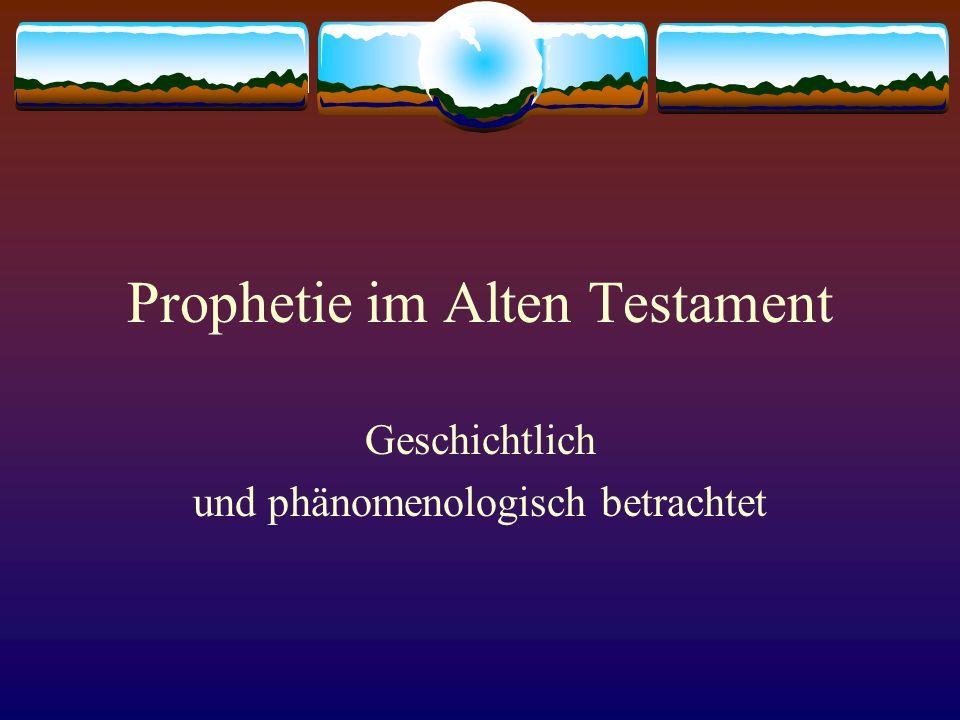 Prophetie im Alten Testament Geschichtlich und phänomenologisch betrachtet