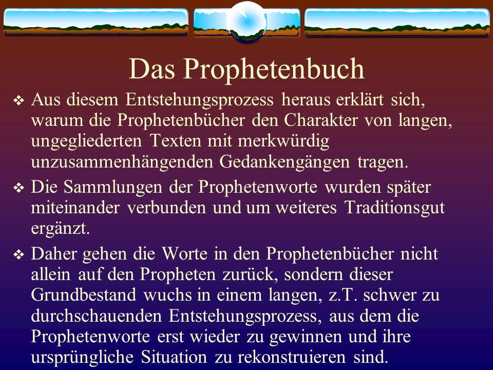 Das Prophetenbuch Aus diesem Entstehungsprozess heraus erklärt sich, warum die Prophetenbücher den Charakter von langen, ungegliederten Texten mit mer