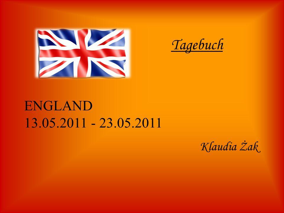 Tagebuch Klaudia Żak ENGLAND 13.05.2011 - 23.05.2011