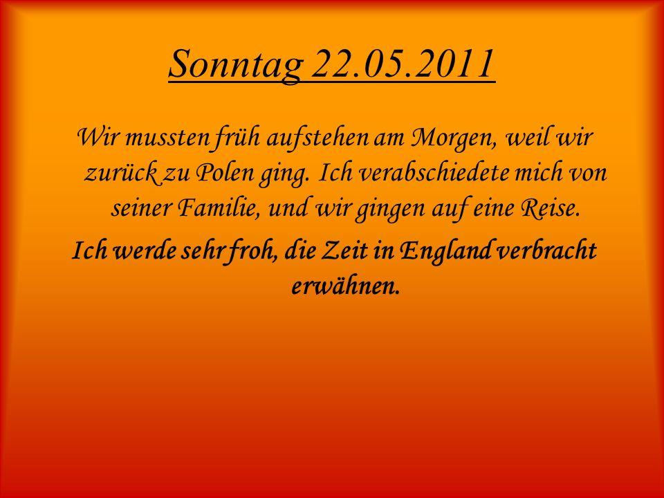 Sonntag 22.05.2011 Wir mussten früh aufstehen am Morgen, weil wir zurück zu Polen ging.