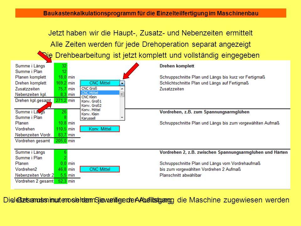 Baukastenkalkulationsprogramm für die Einzelteilfertigung im Maschinenbau Jetzt haben wir die Haupt-, Zusatz- und Nebenzeiten ermittelt Alle Zeiten we