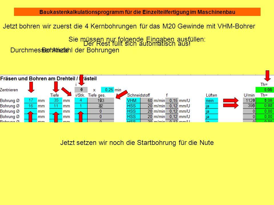 Baukastenkalkulationsprogramm für die Einzelteilfertigung im Maschinenbau 0 0,00 0 0 0 0 Jetzt bohren wir zuerst die 4 Kernbohrungen für das M20 Gewin