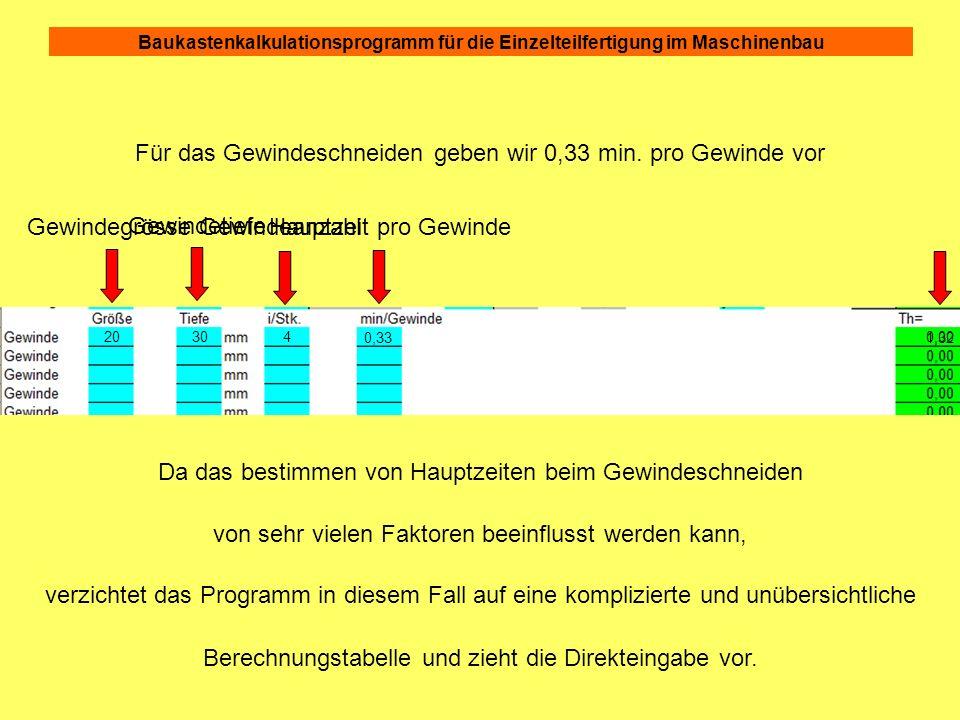 Baukastenkalkulationsprogramm für die Einzelteilfertigung im Maschinenbau Für das Gewindeschneiden geben wir 0,33 min. pro Gewinde vor 0,00 Gewindegrö