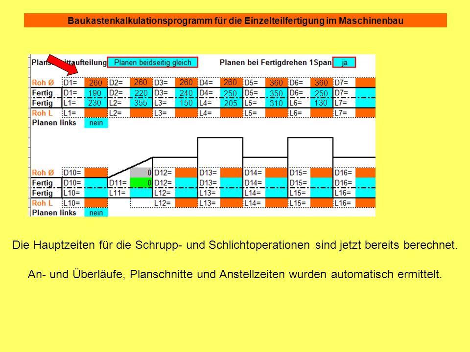 190 230 220 355 240 150 250 205 350 310 250 130 260 360 Die Hauptzeiten für die Schrupp- und Schlichtoperationen sind jetzt bereits berechnet. An- und