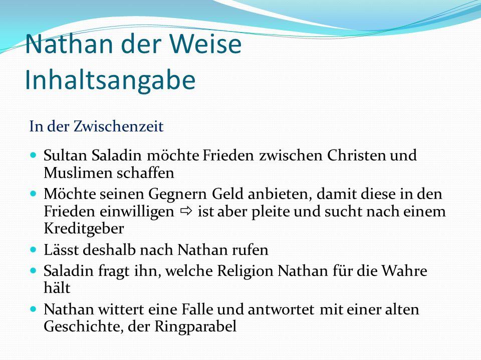 Nathan der Weise Inhaltsangabe In der Zwischenzeit Sultan Saladin möchte Frieden zwischen Christen und Muslimen schaffen Möchte seinen Gegnern Geld an