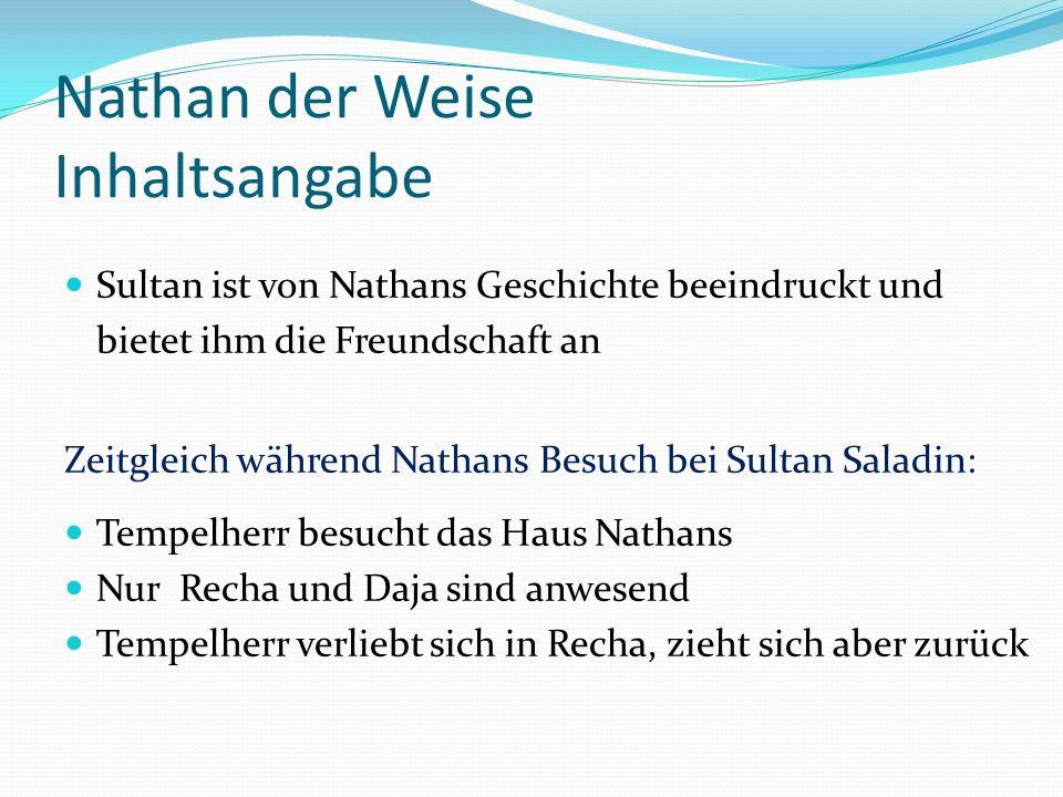 Nathan der Weise Inhaltsangabe Sultan ist von Nathans Geschichte beeindruckt und bietet ihm die Freundschaft an Zeitgleich während Nathans Besuch bei