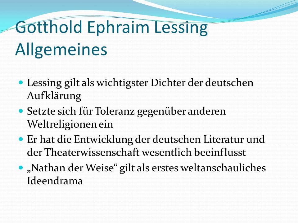 Gotthold Ephraim Lessing Allgemeines Lessing gilt als wichtigster Dichter der deutschen Aufklärung Setzte sich für Toleranz gegenüber anderen Weltreli