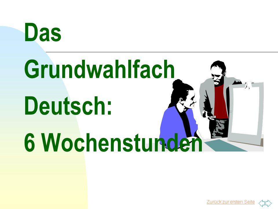 Zurück zur ersten Seite Das Grundwahlfach Deutsch: 6 Wochenstunden