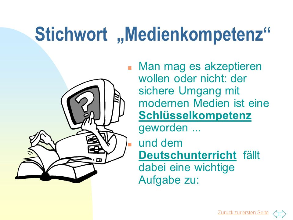 Zurück zur ersten Seite Grundfragen Umgang mit modernen Medien im Deutschunterricht: nutzlose Spielerei oder Schlüsselkompetenz ? Wie können/sollten d