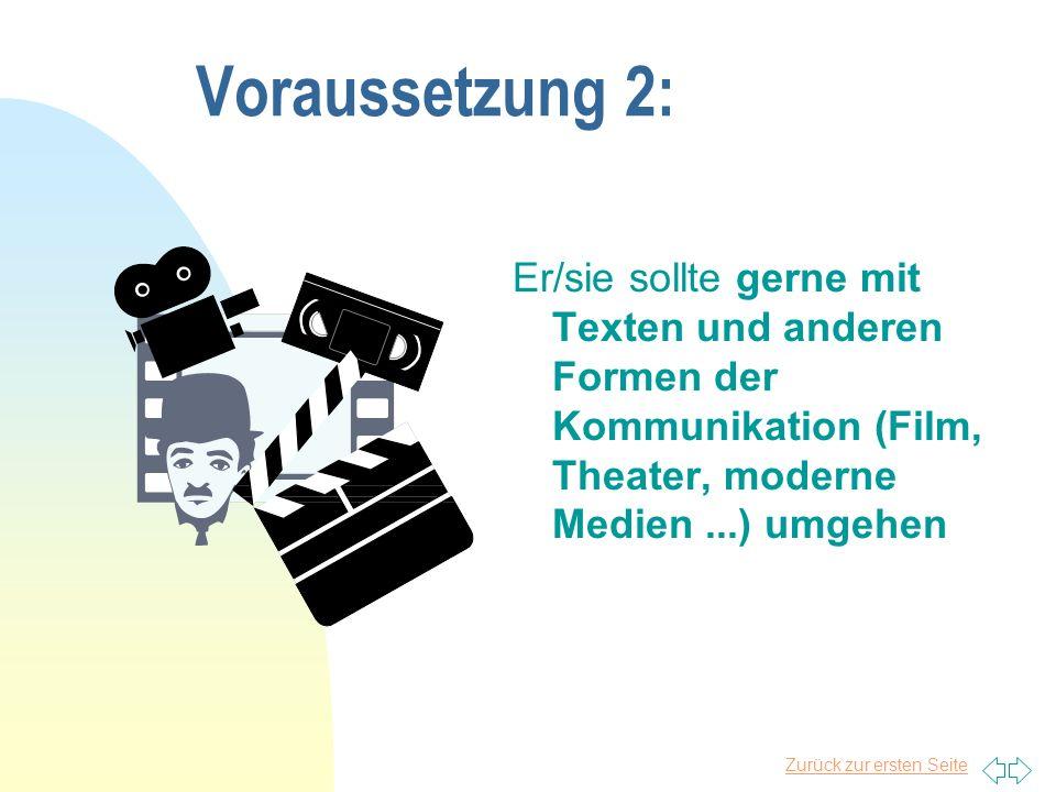 Zurück zur ersten Seite Voraussetzung 2: Er/sie sollte gerne mit Texten und anderen Formen der Kommunikation (Film, Theater, moderne Medien...) umgehen