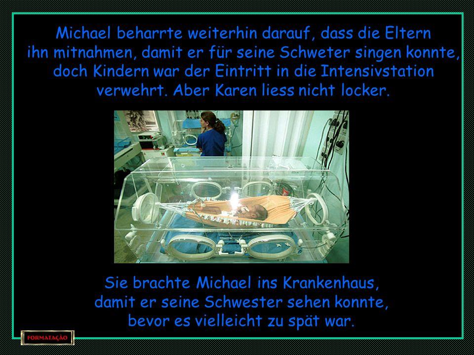 Währenddessen fragte Michael jeden Tag ob die Eltern ihn ins Spital mitnehmen würden, damit er sein Schwesterchen kennenlernen konnte. -Ich möchte für