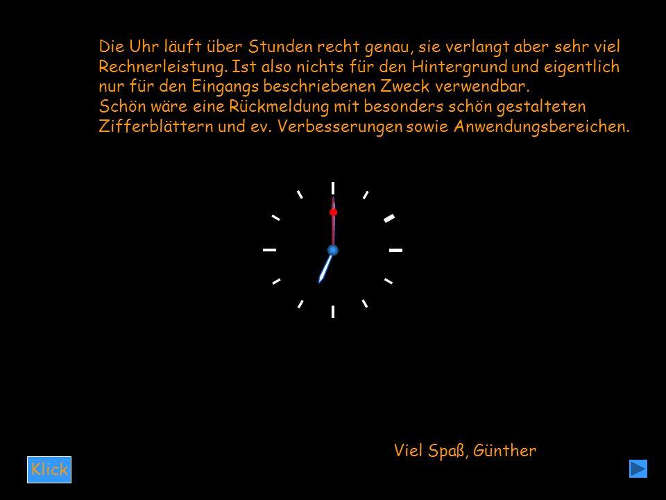 Klick Die Uhr läuft über Stunden recht genau, sie verlangt aber sehr viel Rechnerleistung. Ist also nichts für den Hintergrund und eigentlich nur für