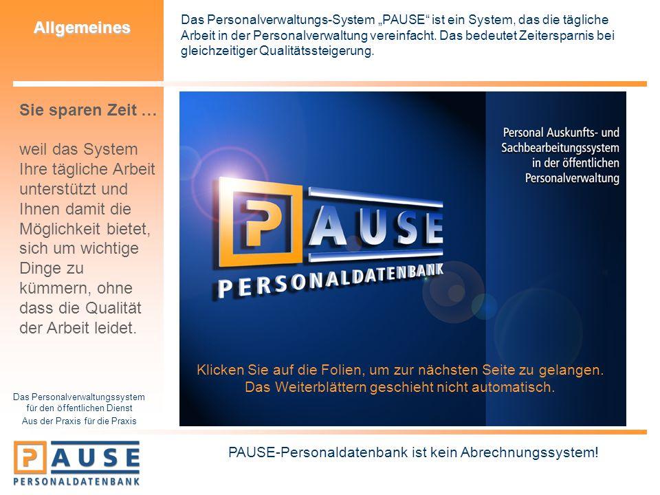 Das Personalverwaltungssystem für den öffentlichen Dienst Aus der Praxis für die Praxis Allgemeines Bei der (Weiter-)Entwicklung des PAUSE-Programms wird sehr viel Wert darauf gelegt, dass die Funktionen für die praktische Arbeit in der Personalverwaltung nützlich sind.