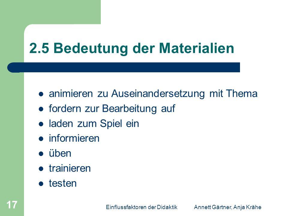 Einflussfaktoren der DidaktikAnnett Gärtner, Anja Krähe 17 2.5 Bedeutung der Materialien animieren zu Auseinandersetzung mit Thema fordern zur Bearbei