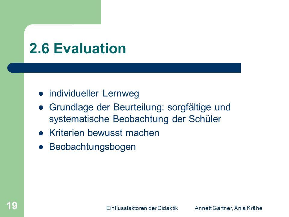 Einflussfaktoren der DidaktikAnnett Gärtner, Anja Krähe 19 2.6 Evaluation individueller Lernweg Grundlage der Beurteilung: sorgfältige und systematisc