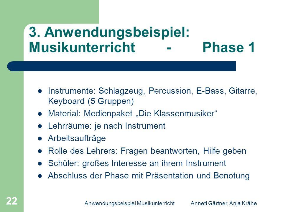 Anwendungsbeispiel MusikunterrichtAnnett Gärtner, Anja Krähe 22 3. Anwendungsbeispiel: Musikunterricht - Phase 1 Instrumente: Schlagzeug, Percussion,
