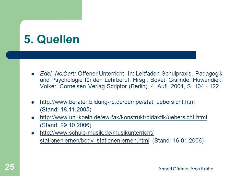 Annett Gärtner, Anja Krähe 25 5. Quellen Edel, Norbert: Offener Unterricht. In: Leitfaden Schulpraxis. Pädagogik und Psychologie für den Lehrberuf. Hr