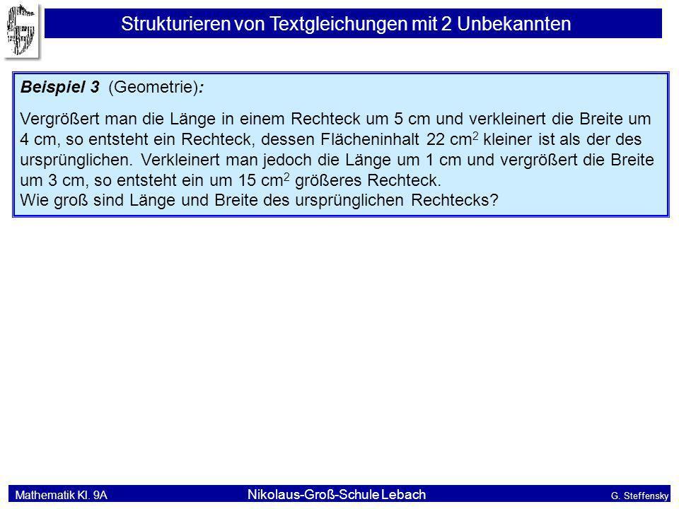 Mathematik Kl. 9A Nikolaus-Groß-Schule Lebach G. Steffensky Strukturieren von Textgleichungen mit 2 Unbekannten Beispiel 3 (Geometrie): Vergrößert man