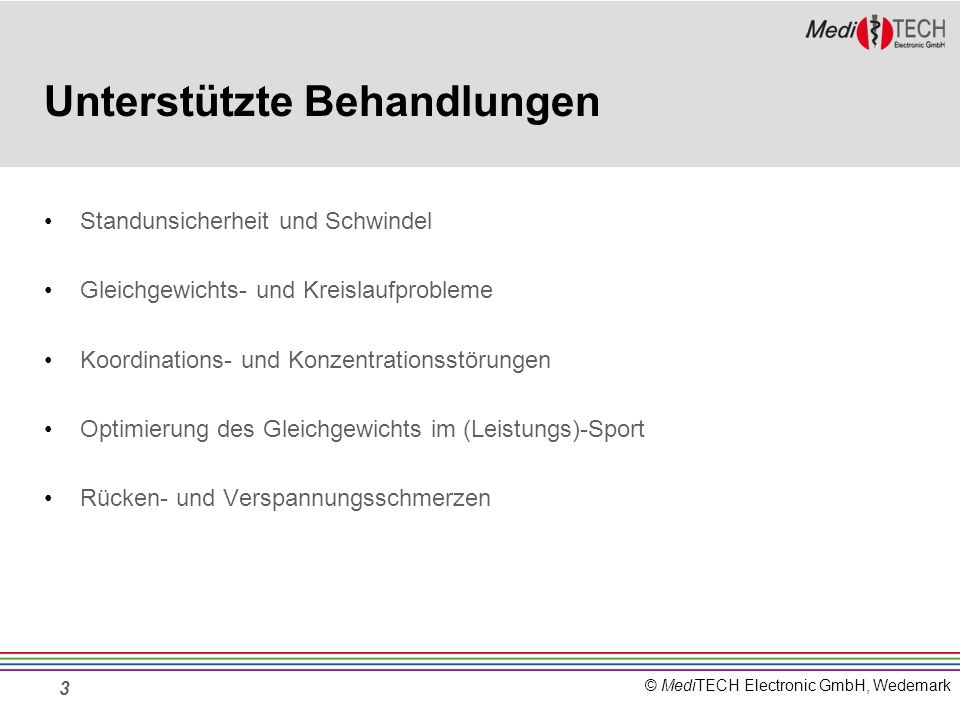© MediTECH Electronic GmbH, Wedemark Unterstützte Behandlungen Standunsicherheit und Schwindel Gleichgewichts- und Kreislaufprobleme Koordinations- un