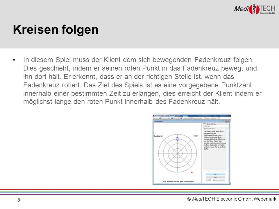© MediTECH Electronic GmbH, Wedemark Kreisen folgen In diesem Spiel muss der Klient dem sich bewegenden Fadenkreuz folgen. Dies geschieht, indem er se