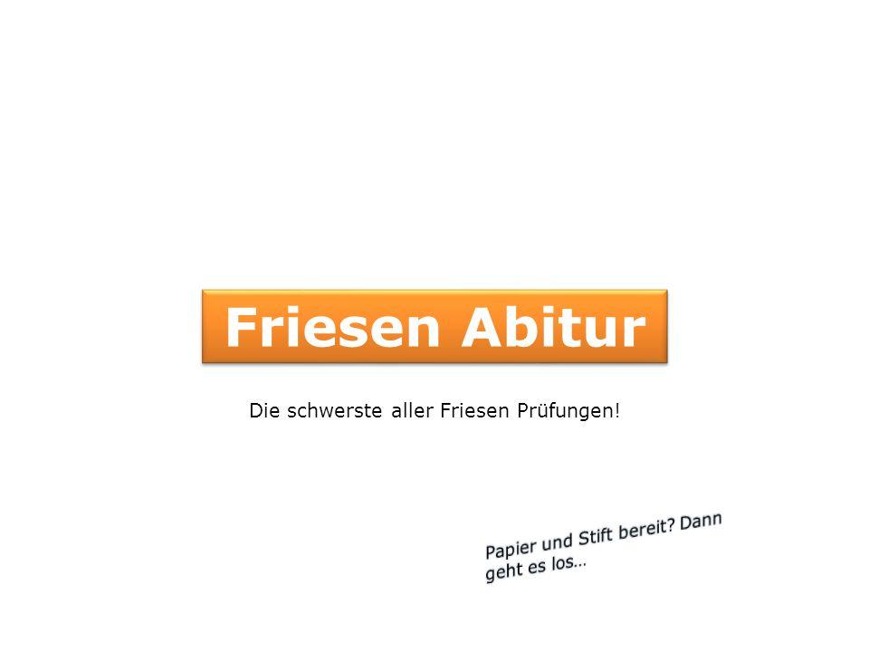 F r i e s e n A b i t u r Zertifizierter Prüfbogen der IHK Flanzburg, zugelassen für Ostfriesen und Nordfriesen.