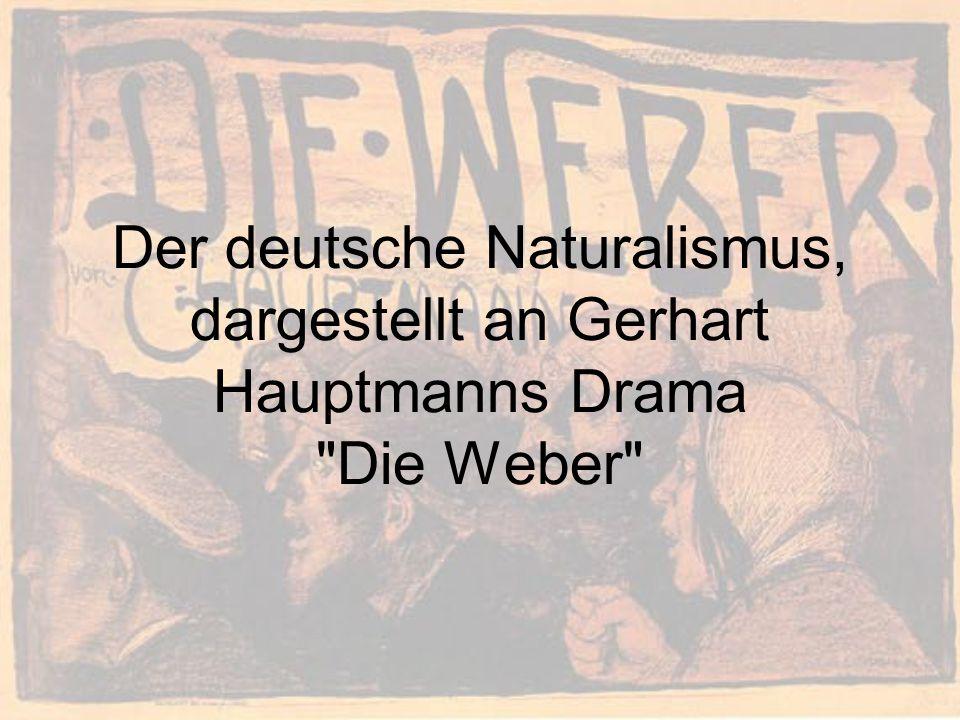 Der deutsche Naturalismus, dargestellt an Gerhart Hauptmanns Drama Die Weber