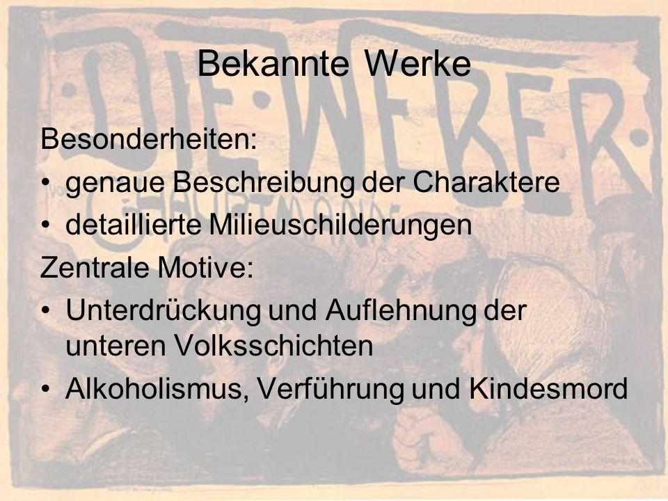 Bekannte Werke Besonderheiten: genaue Beschreibung der Charaktere detaillierte Milieuschilderungen Zentrale Motive: Unterdrückung und Auflehnung der unteren Volksschichten Alkoholismus, Verführung und Kindesmord