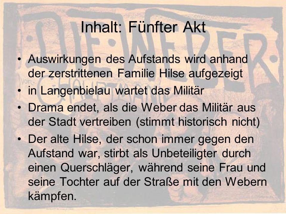 Inhalt: Fünfter Akt Auswirkungen des Aufstands wird anhand der zerstrittenen Familie Hilse aufgezeigt in Langenbielau wartet das Militär Drama endet,