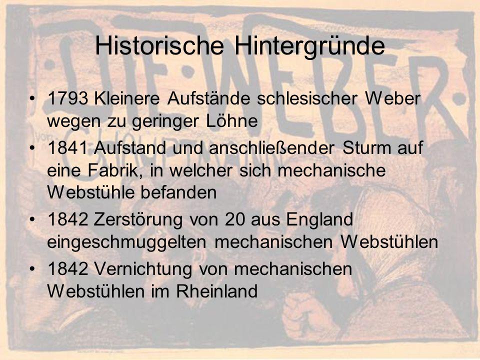 Historische Hintergründe 1793 Kleinere Aufstände schlesischer Weber wegen zu geringer Löhne 1841 Aufstand und anschließender Sturm auf eine Fabrik, in