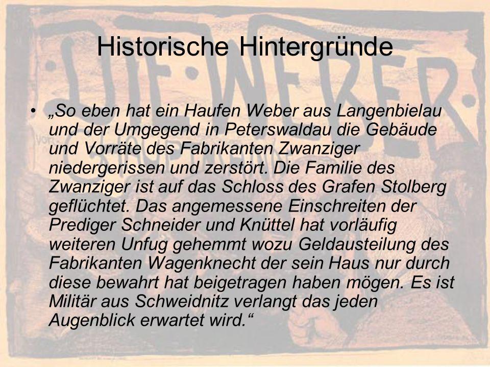 Historische Hintergründe So eben hat ein Haufen Weber aus Langenbielau und der Umgegend in Peterswaldau die Gebäude und Vorräte des Fabrikanten Zwanziger niedergerissen und zerstört.