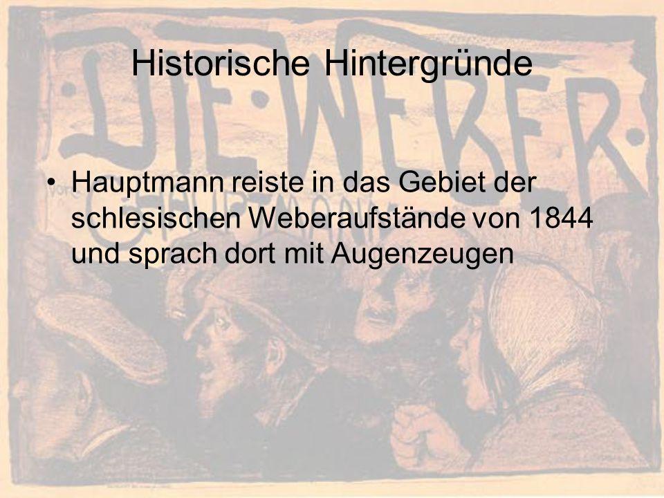 Historische Hintergründe Hauptmann reiste in das Gebiet der schlesischen Weberaufstände von 1844 und sprach dort mit Augenzeugen
