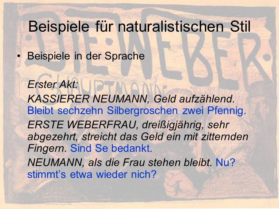 Beispiele für naturalistischen Stil Beispiele in der Sprache Erster Akt: KASSIERER NEUMANN, Geld aufzählend.