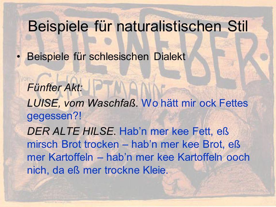 Beispiele für naturalistischen Stil Beispiele für schlesischen Dialekt Fünfter Akt: LUISE, vom Waschfaß. Wo hätt mir ock Fettes gegessen?! DER ALTE HI