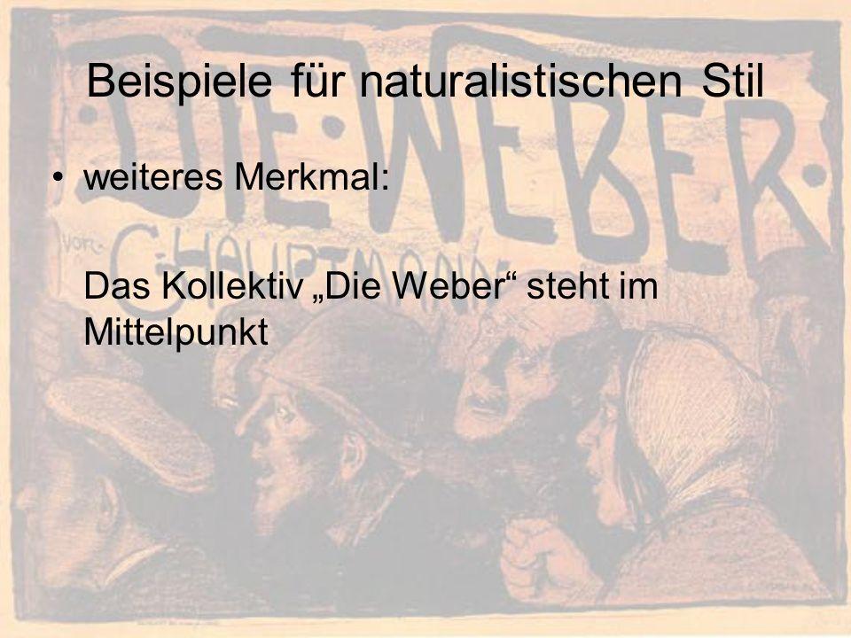 Beispiele für naturalistischen Stil weiteres Merkmal: Das Kollektiv Die Weber steht im Mittelpunkt