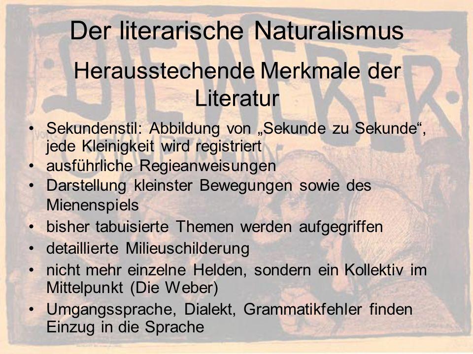 Der literarische Naturalismus Sekundenstil: Abbildung von Sekunde zu Sekunde, jede Kleinigkeit wird registriert ausführliche Regieanweisungen Darstell