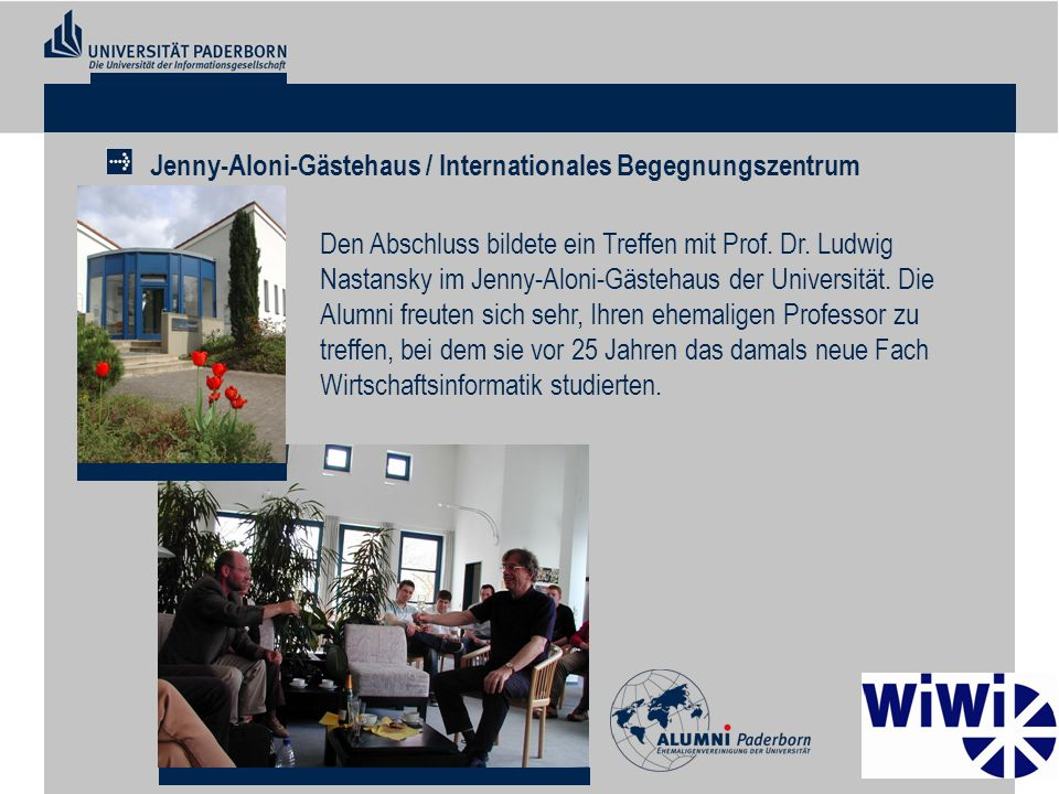 Den Abschluss bildete ein Treffen mit Prof. Dr. Ludwig Nastansky im Jenny-Aloni-Gästehaus der Universität. Die Alumni freuten sich sehr, Ihren ehemali