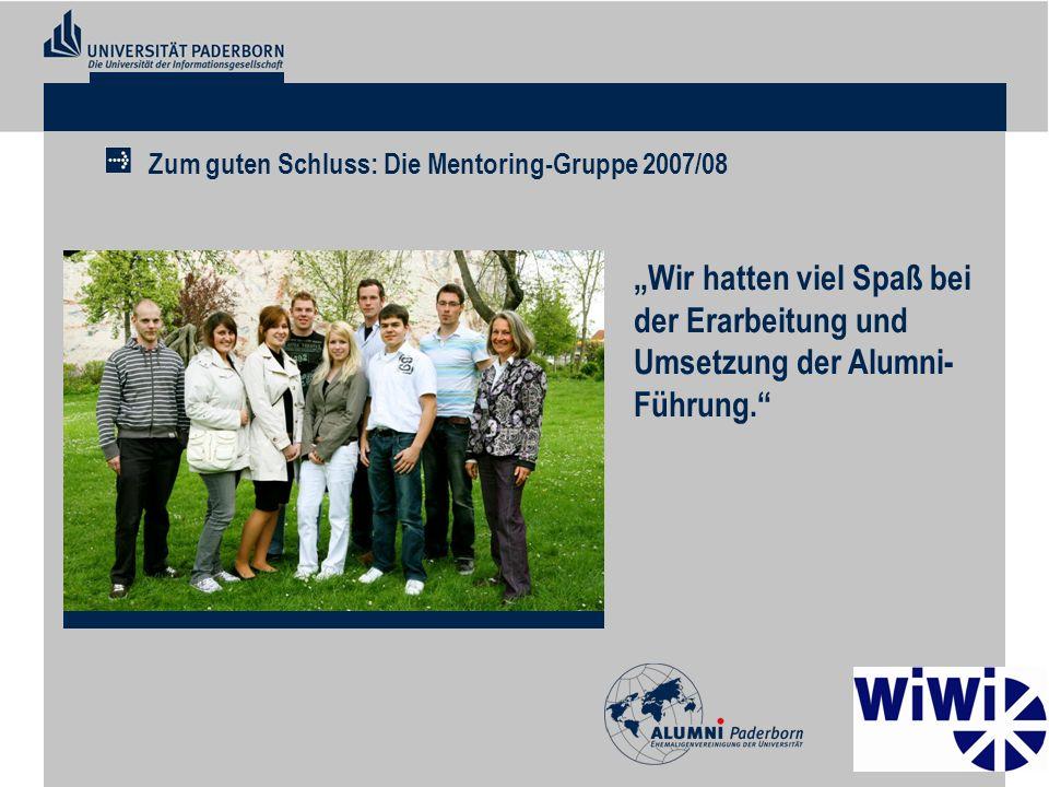 Zum guten Schluss: Die Mentoring-Gruppe 2007/08 Wir hatten viel Spaß bei der Erarbeitung und Umsetzung der Alumni- Führung.
