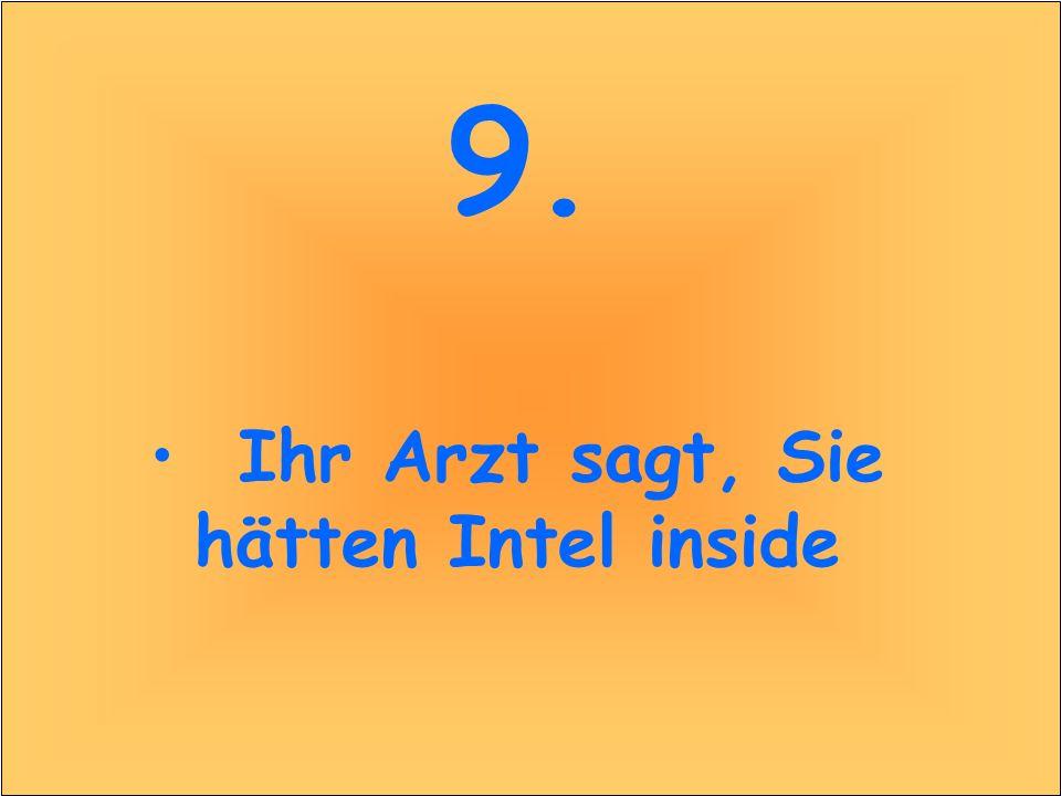 9. Ihr Arzt sagt, Sie hätten Intel inside 9. Ihr Arzt sagt, Sie hätten Intel inside