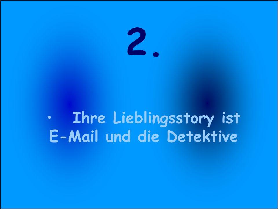 2. Ihre Lieblingsstory ist E-Mail und die Detektive