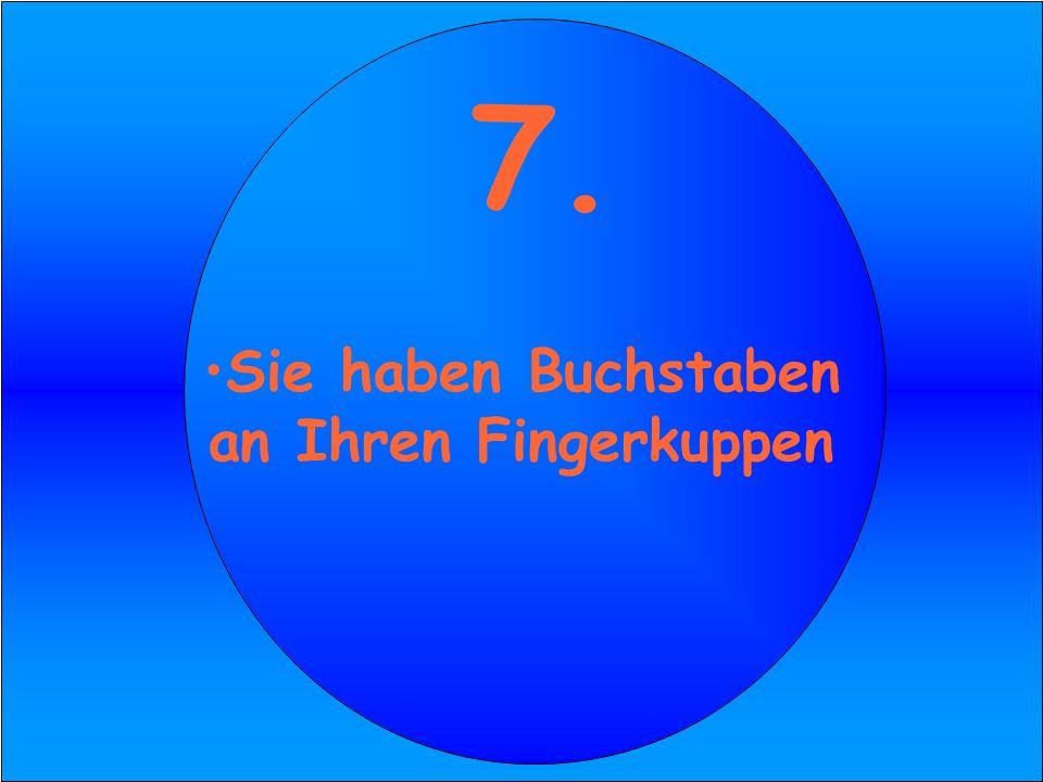9. Ihr Arzt sagt, Sie hätten Intel inside 7. Sie haben Buchstaben an Ihren Fingerkuppen