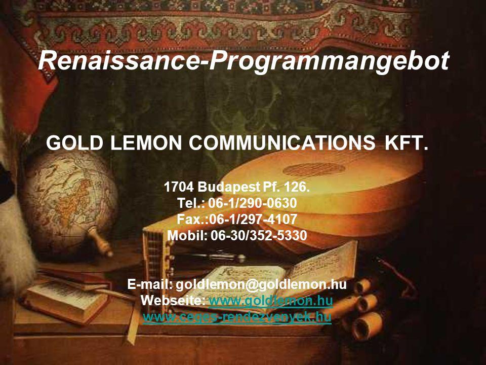 Renaissance-Programmangebot GOLD LEMON COMMUNICATIONS KFT. 1704 Budapest Pf. 126. Tel.: 06-1/290-0630 Fax.:06-1/297-4107 Mobil: 06-30/352-5330 E-mail: