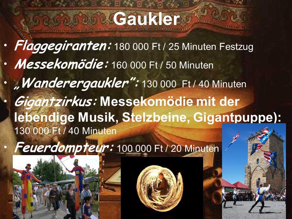 Gaukler Flaggegiranten: 180 000 Ft / 25 Minuten Festzug Messekomödie: 160 000 Ft / 50 Minuten Wanderergaukler: 130 000 Ft / 40 Minuten Gigantzirkus: M