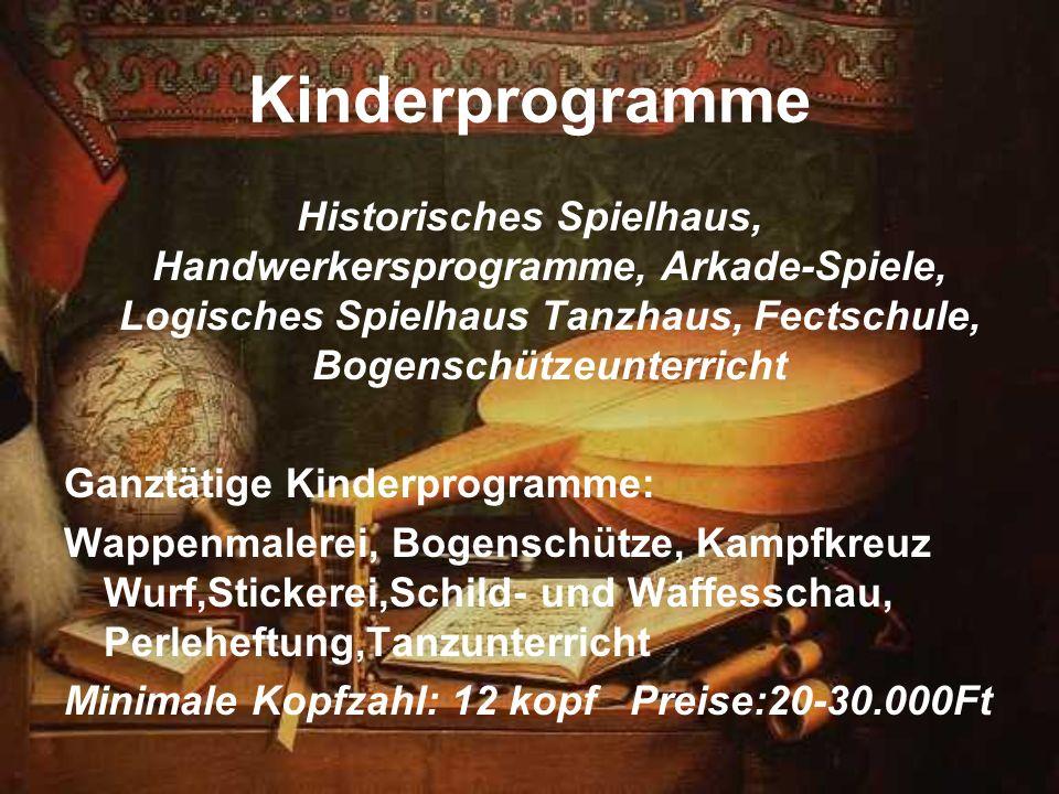 Kinderprogramme Historisches Spielhaus, Handwerkersprogramme, Arkade-Spiele, Logisches Spielhaus Tanzhaus, Fectschule, Bogenschützeunterricht Ganztäti