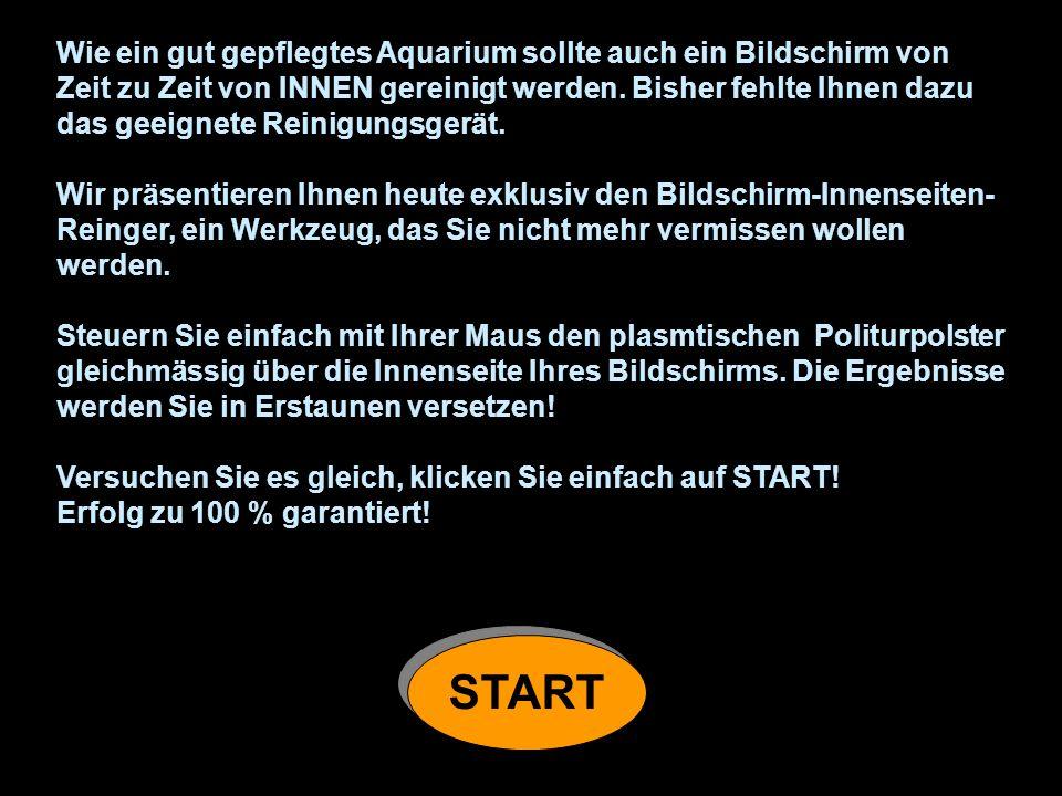 Wie ein gut gepflegtes Aquarium sollte auch ein Bildschirm von Zeit zu Zeit von INNEN gereinigt werden. Bisher fehlte Ihnen dazu das geeignete Reinigu