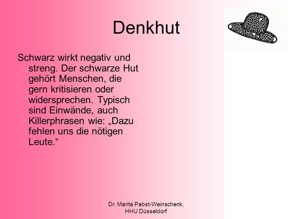 Dr. Marita Pabst-Weinschenk, HHU Düsseldorf Denkhut Schwarz wirkt negativ und streng. Der schwarze Hut gehört Menschen, die gern kritisieren oder wide