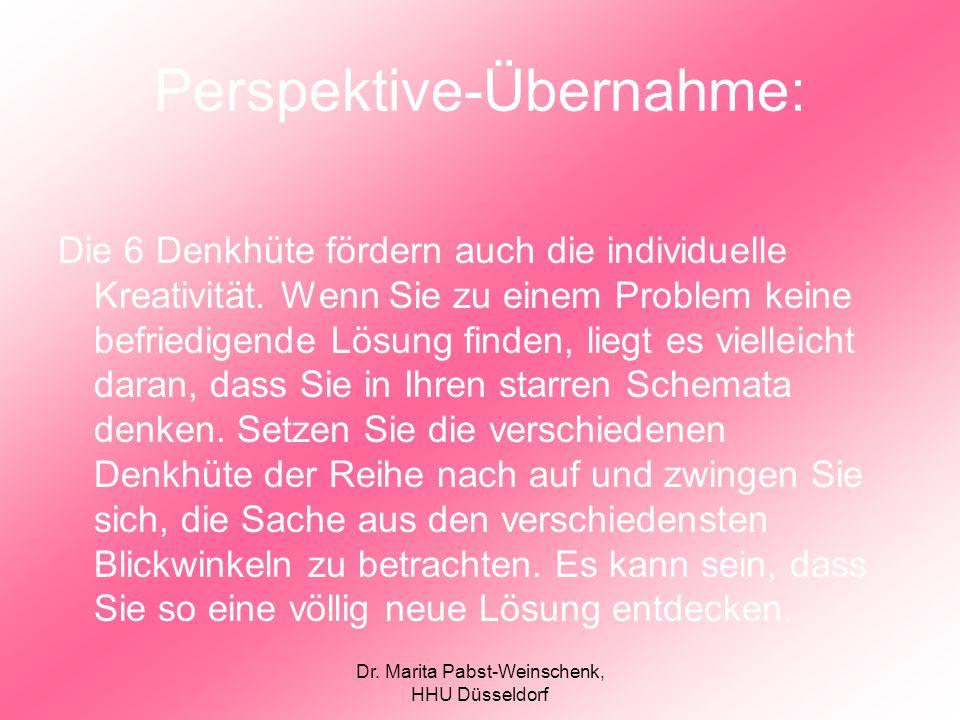 Dr. Marita Pabst-Weinschenk, HHU Düsseldorf Perspektive-Übernahme: Die 6 Denkhüte fördern auch die individuelle Kreativität. Wenn Sie zu einem Problem