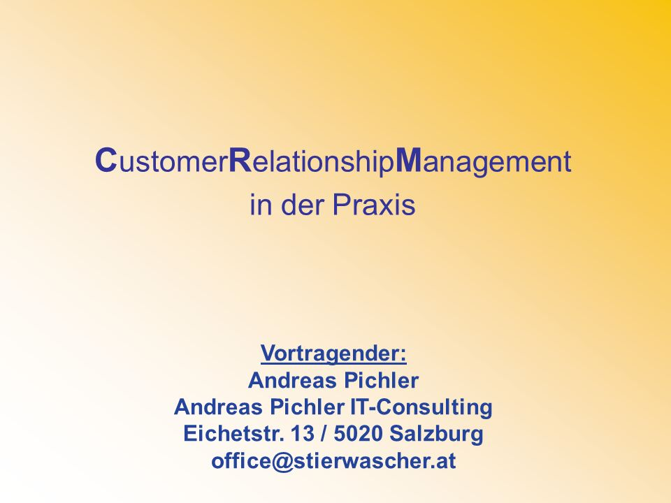 C ustomer R elationship M anagement in der Praxis Vortragender: Andreas Pichler Andreas Pichler IT-Consulting Eichetstr. 13 / 5020 Salzburg office@sti