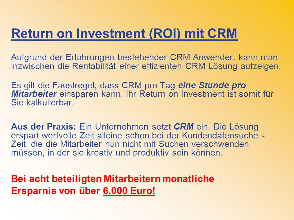 Return on Investment (ROI) mit CRM Aufgrund der Erfahrungen bestehender CRM Anwender, kann man inzwischen die Rentabilität einer effizienten CRM Lösun
