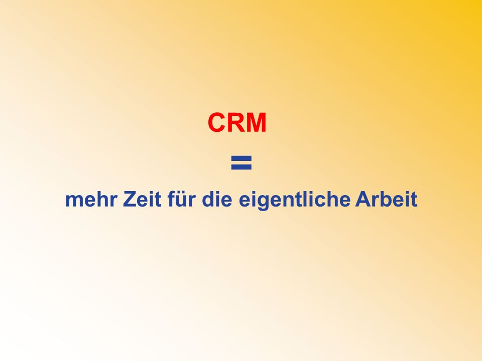 CRM = mehr Zeit für die eigentliche Arbeit